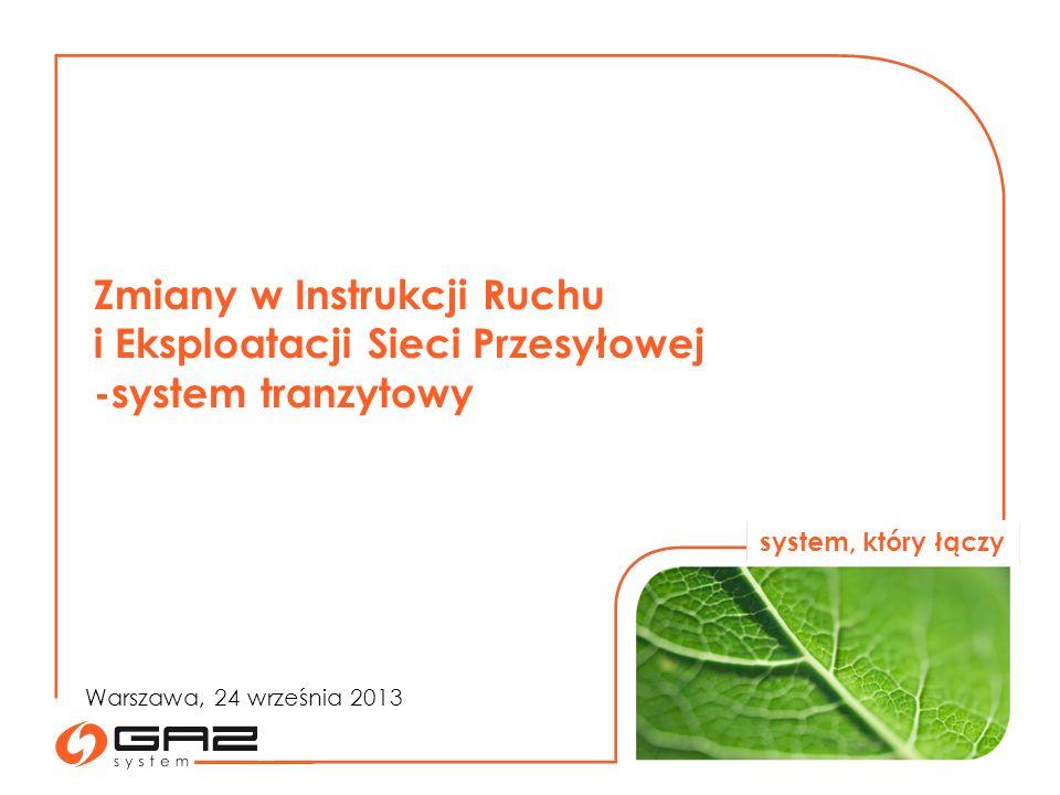system, który łączy Zmiany w Instrukcji Ruchu i Eksploatacji Sieci Przesyłowej -system tranzytowy Warszawa, 24 września 2013
