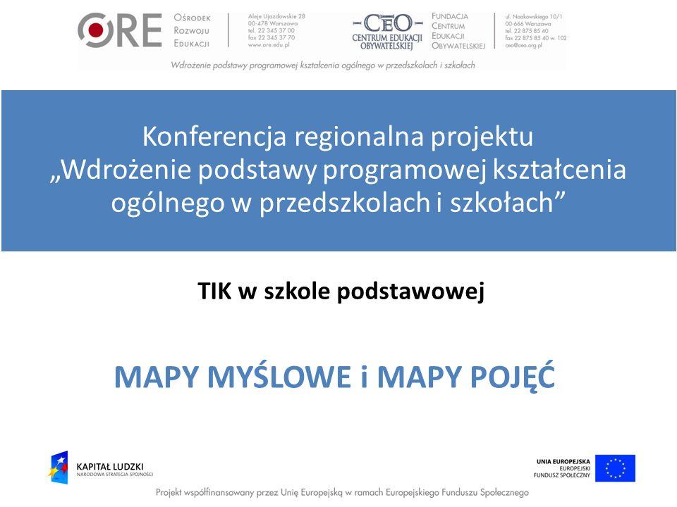 TIK w szkole podstawowej MAPY MYŚLOWE i MAPY POJĘĆ Konferencja regionalna projektu Wdrożenie podstawy programowej kształcenia ogólnego w przedszkolach