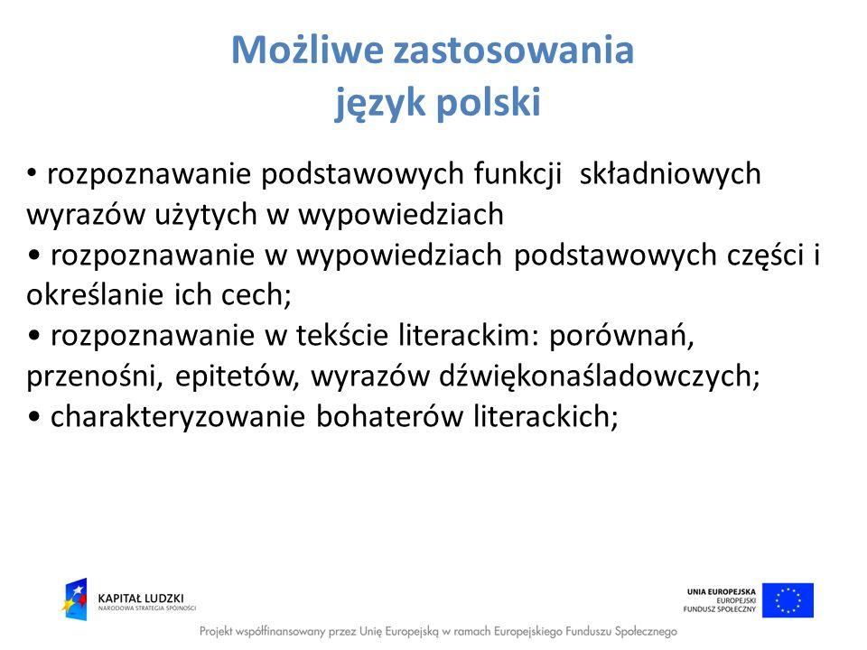 Możliwe zastosowania język polski rozpoznawanie podstawowych funkcji składniowych wyrazów użytych w wypowiedziach rozpoznawanie w wypowiedziach podsta