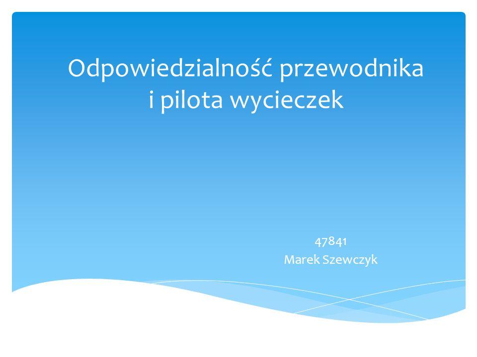 Odpowiedzialność przewodnika i pilota wycieczek 47841 Marek Szewczyk