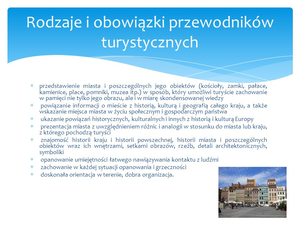 przedstawienie miasta i poszczególnych jego obiektów (kościoły, zamki, pałace, kamienice, place, pomniki, muzea itp.) w sposób, który umożliwi turyści