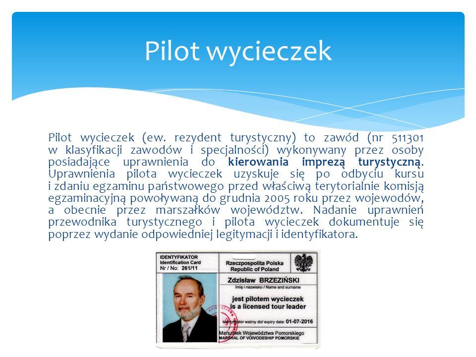 Pilot wycieczek (ew. rezydent turystyczny) to zawód (nr 511301 w klasyfikacji zawodów i specjalności) wykonywany przez osoby posiadające uprawnienia d
