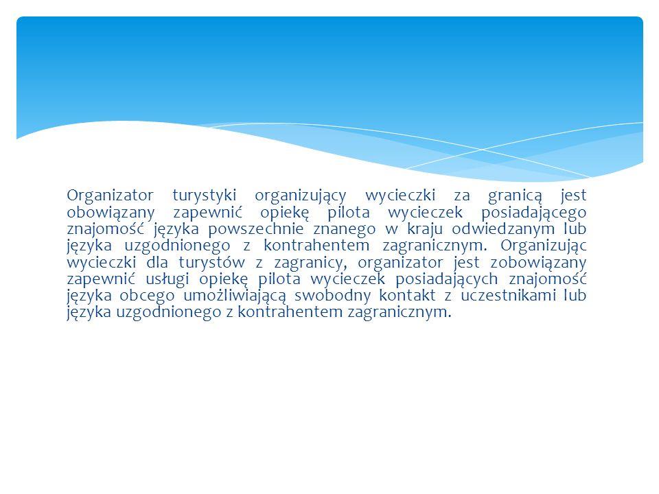 Organizator turystyki organizujący wycieczki za granicą jest obowiązany zapewnić opiekę pilota wycieczek posiadającego znajomość języka powszechnie zn