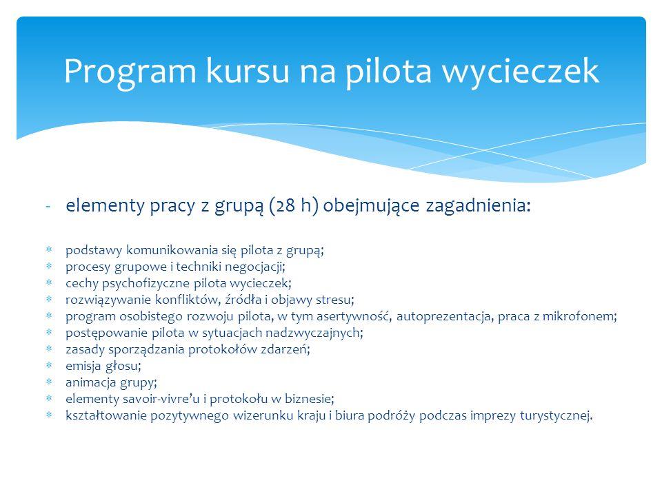 -elementy pracy z grupą (28 h) obejmujące zagadnienia: podstawy komunikowania się pilota z grupą; procesy grupowe i techniki negocjacji; cechy psychof