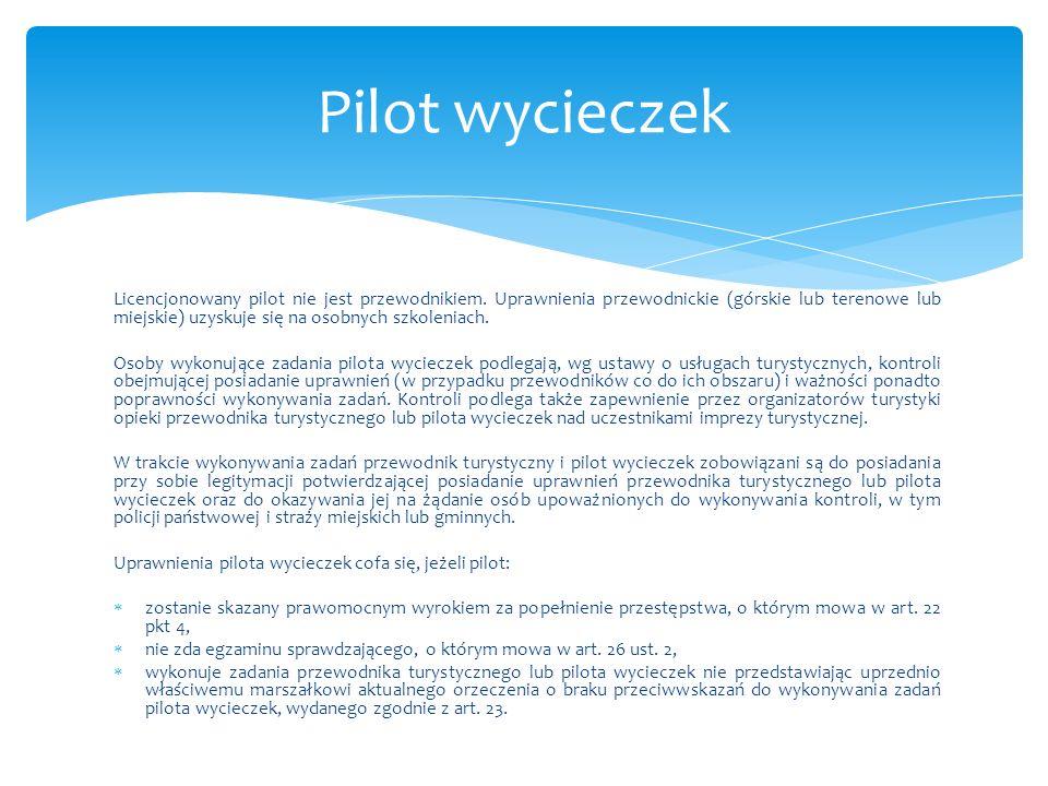 Licencjonowany pilot nie jest przewodnikiem. Uprawnienia przewodnickie (górskie lub terenowe lub miejskie) uzyskuje się na osobnych szkoleniach. Osoby