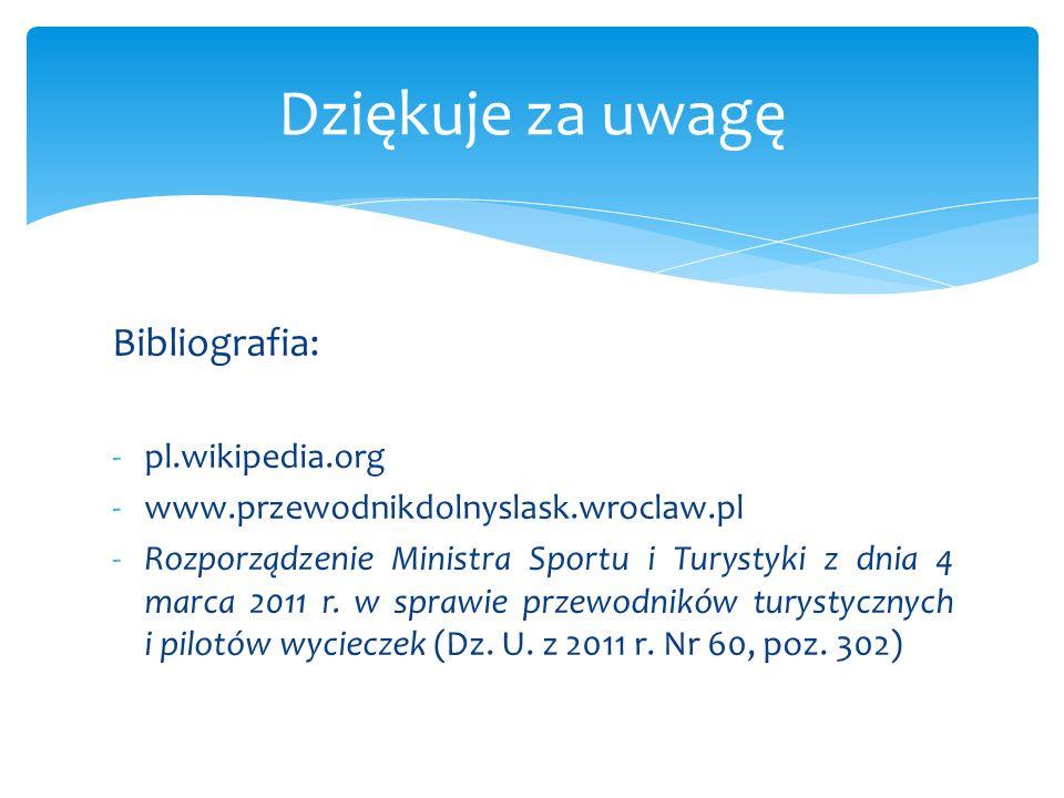 Bibliografia: -pl.wikipedia.org -www.przewodnikdolnyslask.wroclaw.pl -Rozporządzenie Ministra Sportu i Turystyki z dnia 4 marca 2011 r. w sprawie prze
