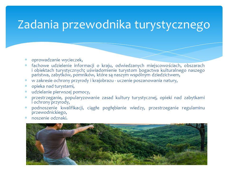 oprowadzanie wycieczek, fachowe udzielenie informacji o kraju, odwiedzanych miejscowościach, obszarach i obiektach turystycznych; uświadomienie turyst