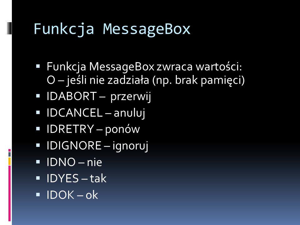 Funkcja MessageBox Funkcja MessageBox zwraca wartości: O – jeśli nie zadziała (np.