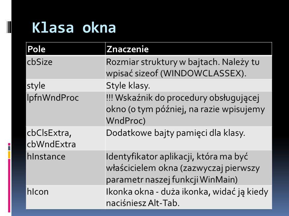 Klasa okna PoleZnaczenie cbSizeRozmiar struktury w bajtach.