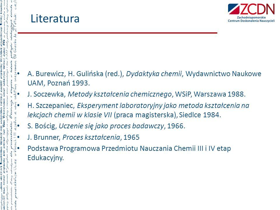 Literatura A. Burewicz, H. Gulińska (red.), Dydaktyka chemii, Wydawnictwo Naukowe UAM, Poznań 1993. J. Soczewka, Metody kształcenia chemicznego, WSiP,