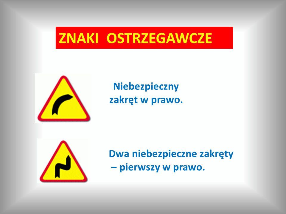ZNAKI OSTRZEGAWCZE Niebezpieczny zakręt w prawo. Dwa niebezpieczne zakręty – pierwszy w prawo.