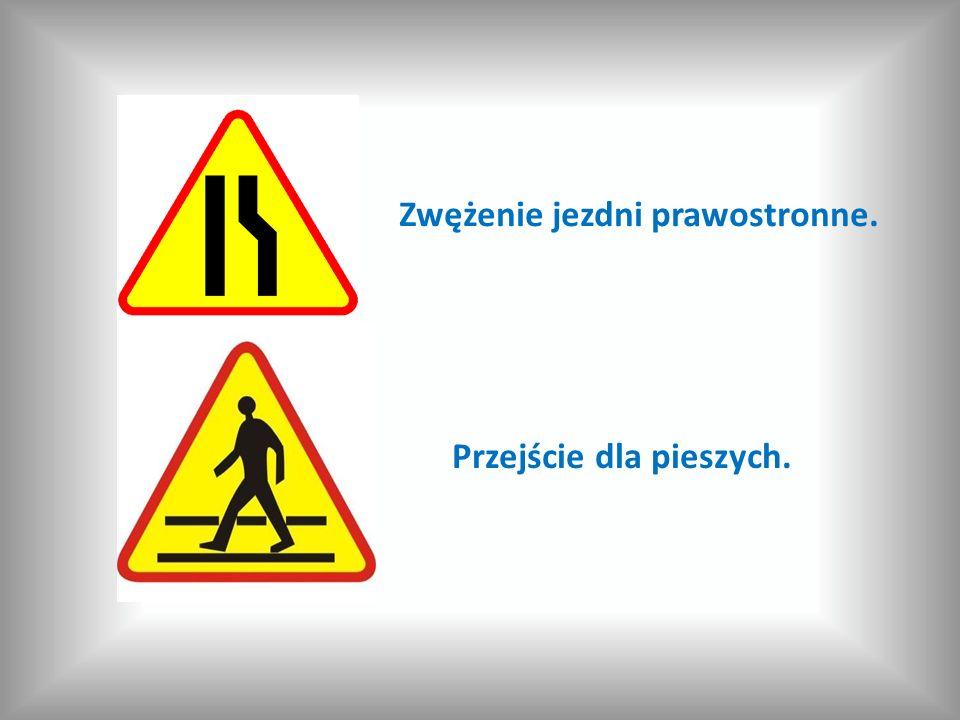Zwężenie jezdni prawostronne. Przejście dla pieszych.