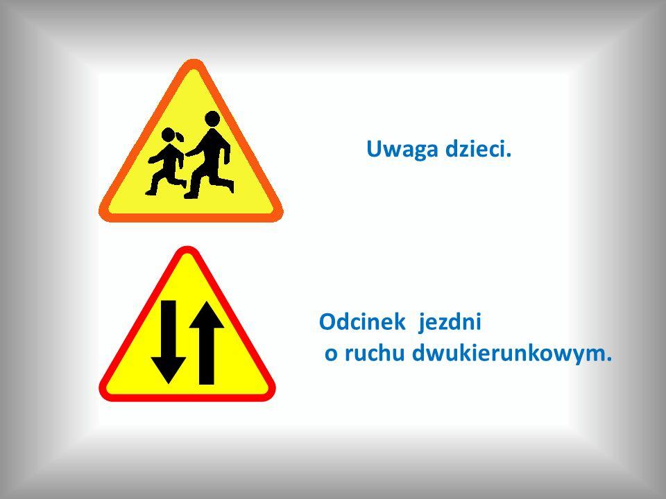 Uwaga dzieci. Odcinek jezdni o ruchu dwukierunkowym.
