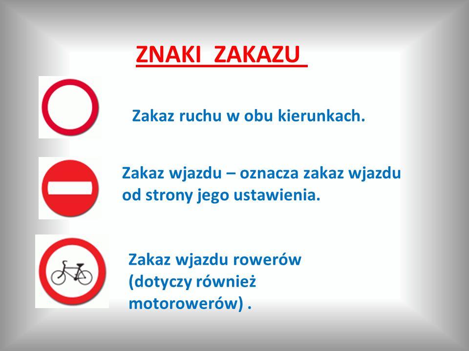 ZNAKI ZAKAZU Zakaz ruchu w obu kierunkach. Zakaz wjazdu – oznacza zakaz wjazdu od strony jego ustawienia. Zakaz wjazdu rowerów (dotyczy również motoro