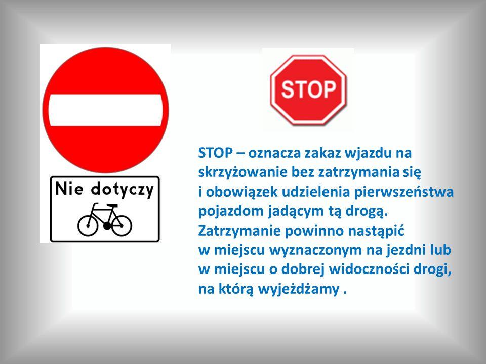 STOP – oznacza zakaz wjazdu na skrzyżowanie bez zatrzymania się i obowiązek udzielenia pierwszeństwa pojazdom jadącym tą drogą. Zatrzymanie powinno na