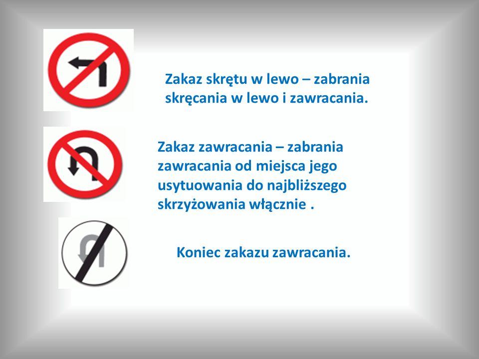 Zakaz skrętu w lewo – zabrania skręcania w lewo i zawracania. Zakaz zawracania – zabrania zawracania od miejsca jego usytuowania do najbliższego skrzy