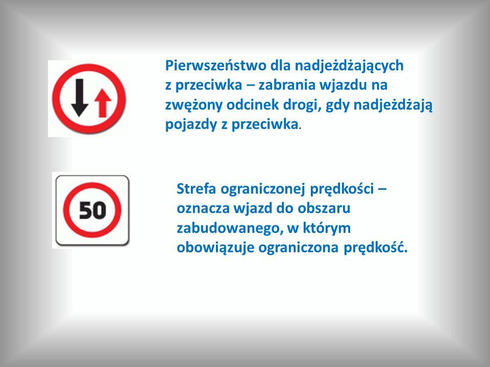 Pierwszeństwo dla nadjeżdżających z przeciwka – zabrania wjazdu na zwężony odcinek drogi, gdy nadjeżdżają pojazdy z przeciwka. Strefa ograniczonej prę