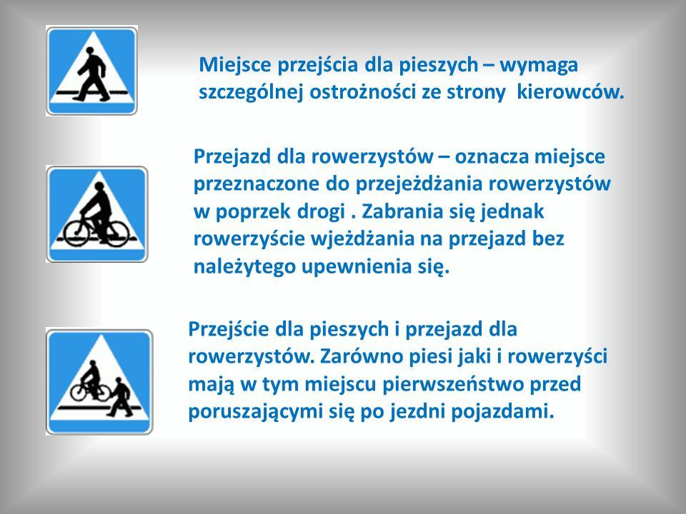 Miejsce przejścia dla pieszych – wymaga szczególnej ostrożności ze strony kierowców. Przejazd dla rowerzystów – oznacza miejsce przeznaczone do przeje