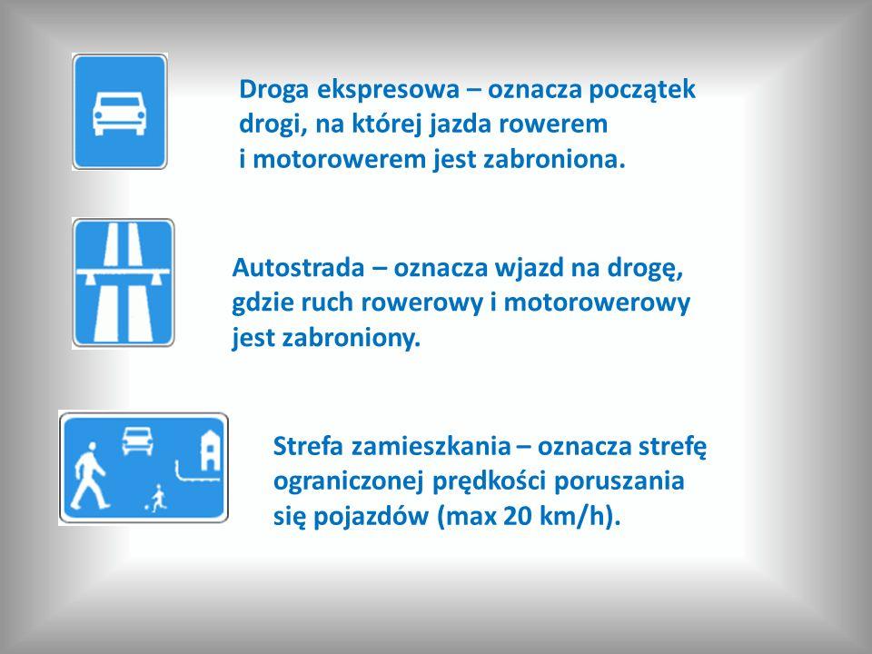Droga ekspresowa – oznacza początek drogi, na której jazda rowerem i motorowerem jest zabroniona. Autostrada – oznacza wjazd na drogę, gdzie ruch rowe