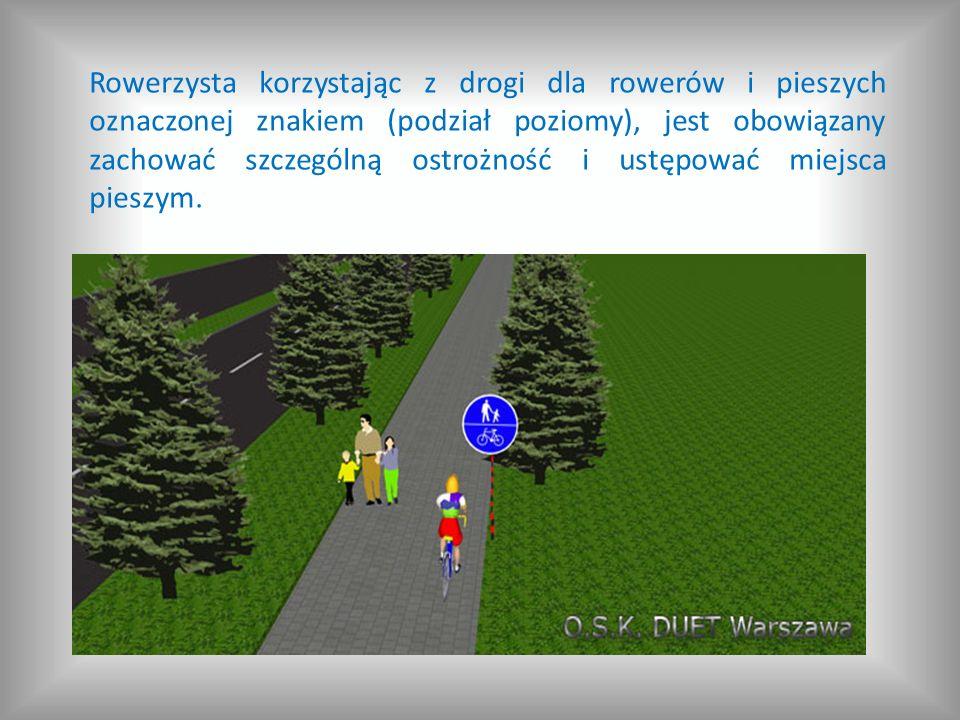 Rowerzysta korzystając z drogi dla rowerów i pieszych oznaczonej znakiem (podział poziomy), jest obowiązany zachować szczególną ostrożność i ustępować