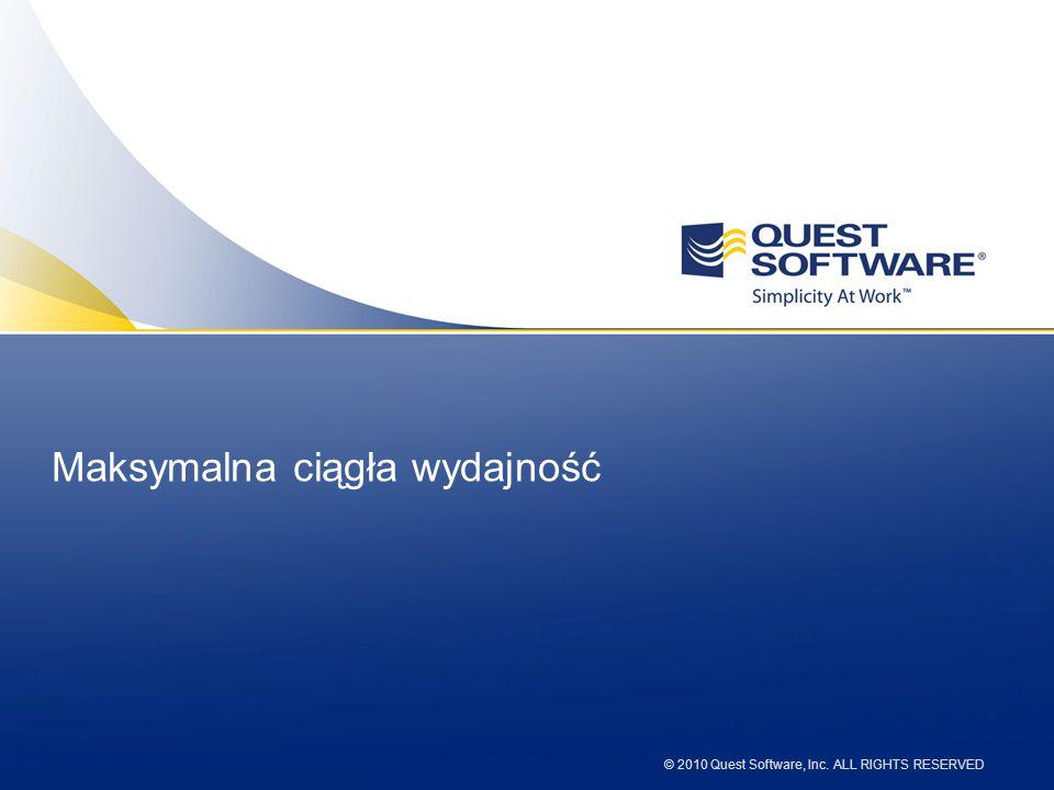 © 2010 Quest Software, Inc. ALL RIGHTS RESERVED Maksymalna ciągła wydajność