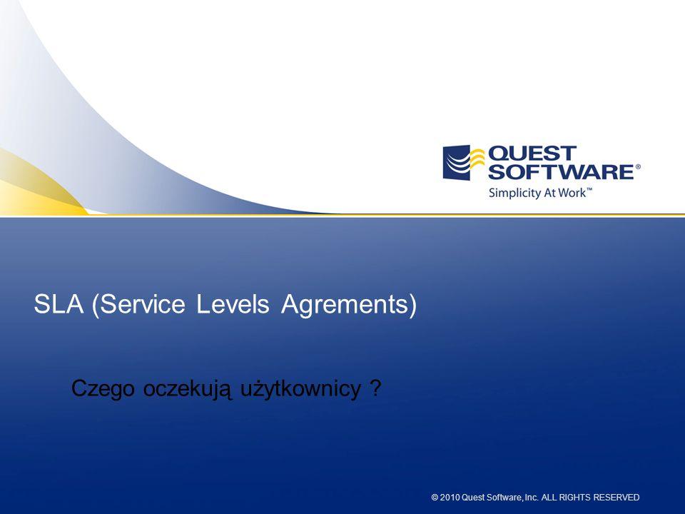 © 2010 Quest Software, Inc. ALL RIGHTS RESERVED SLA (Service Levels Agrements) Czego oczekują użytkownicy ?