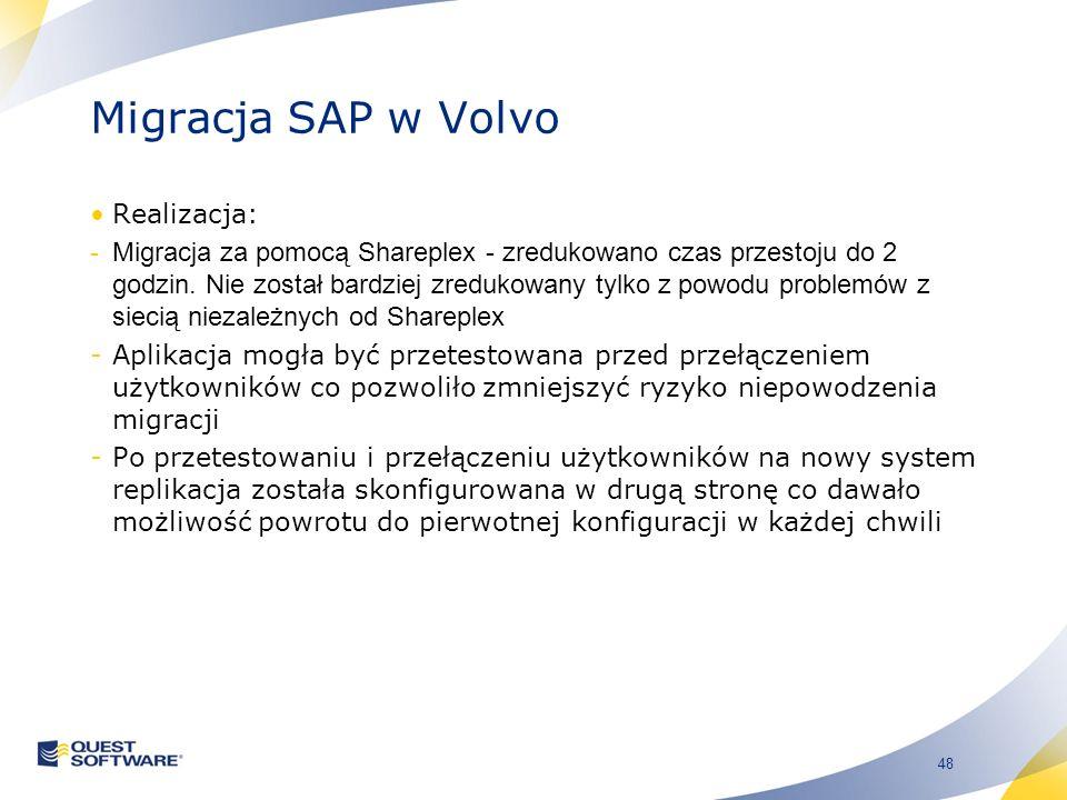 48 Migracja SAP w Volvo Realizacja: -Migracja za pomocą Shareplex - zredukowano czas przestoju do 2 godzin. Nie został bardziej zredukowany tylko z po