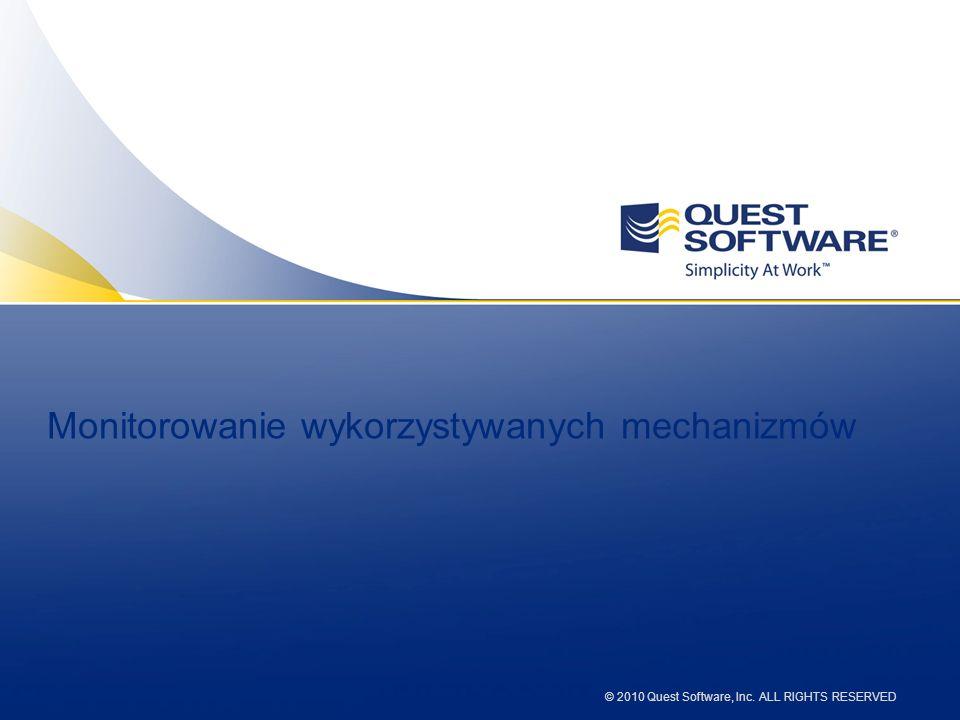 © 2010 Quest Software, Inc. ALL RIGHTS RESERVED Monitorowanie wykorzystywanych mechanizmów