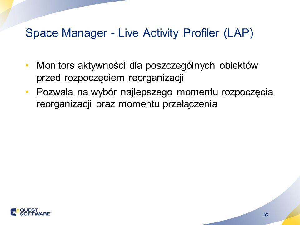 53 Space Manager - Live Activity Profiler (LAP) Monitors aktywności dla poszczególnych obiektów przed rozpoczęciem reorganizacji Pozwala na wybór najlepszego momentu rozpoczęcia reorganizacji oraz momentu przełączenia