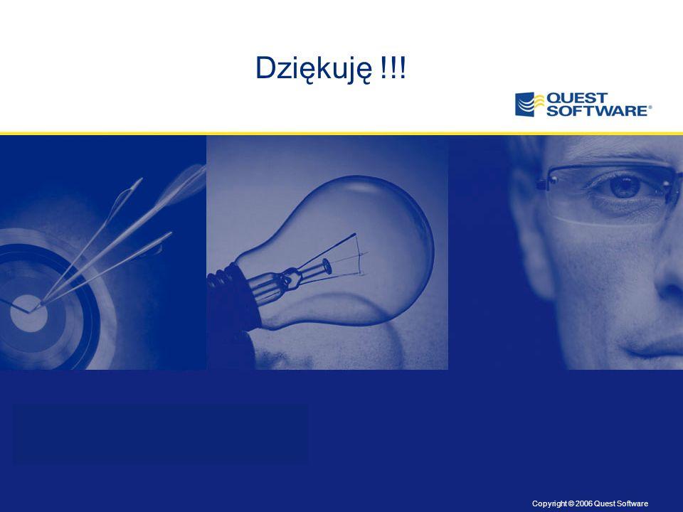 Copyright © 2006 Quest Software Dziękuję !!!