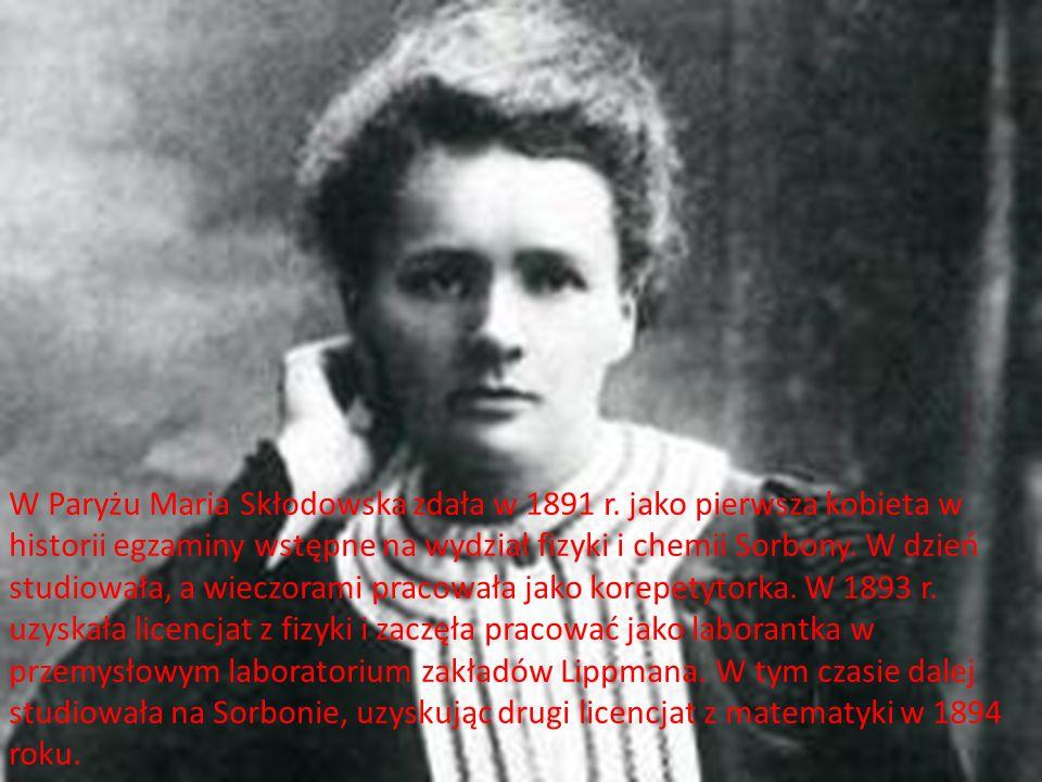 W Paryżu Maria Skłodowska zdała w 1891 r. jako pierwsza kobieta w historii egzaminy wstępne na wydział fizyki i chemii Sorbony. W dzień studiowała, a
