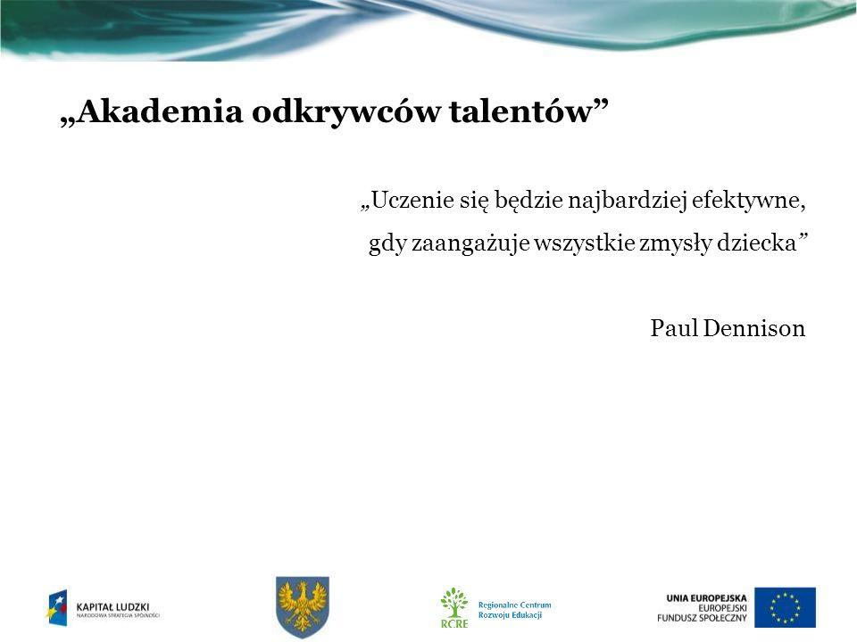 Akademia odkrywców talentów Uczenie się będzie najbardziej efektywne, gdy zaangażuje wszystkie zmysły dziecka Paul Dennison
