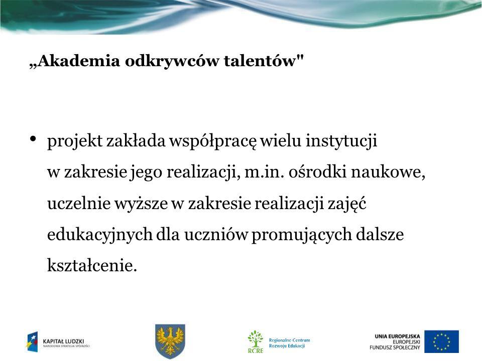 Akademia odkrywców talentów projekt zakłada współpracę wielu instytucji w zakresie jego realizacji, m.in.
