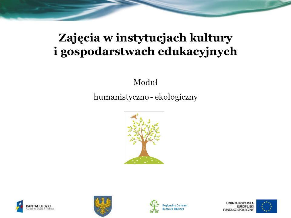 Zajęcia w instytucjach kultury i gospodarstwach edukacyjnych Moduł humanistyczno - ekologiczny