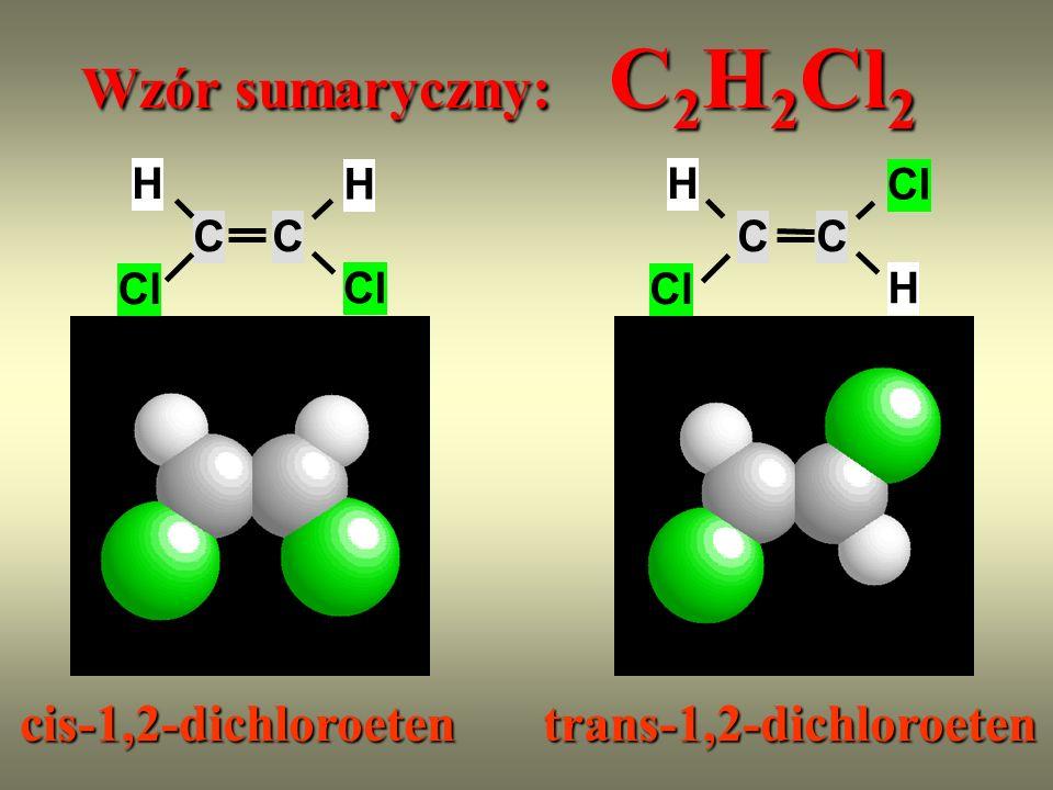 Wzór sumaryczny: C 2 H 2 Cl 2 cis-1,2-dichloroetentrans-1,2-dichloroeten CC Cl Cl H H CC Cl H Cl H