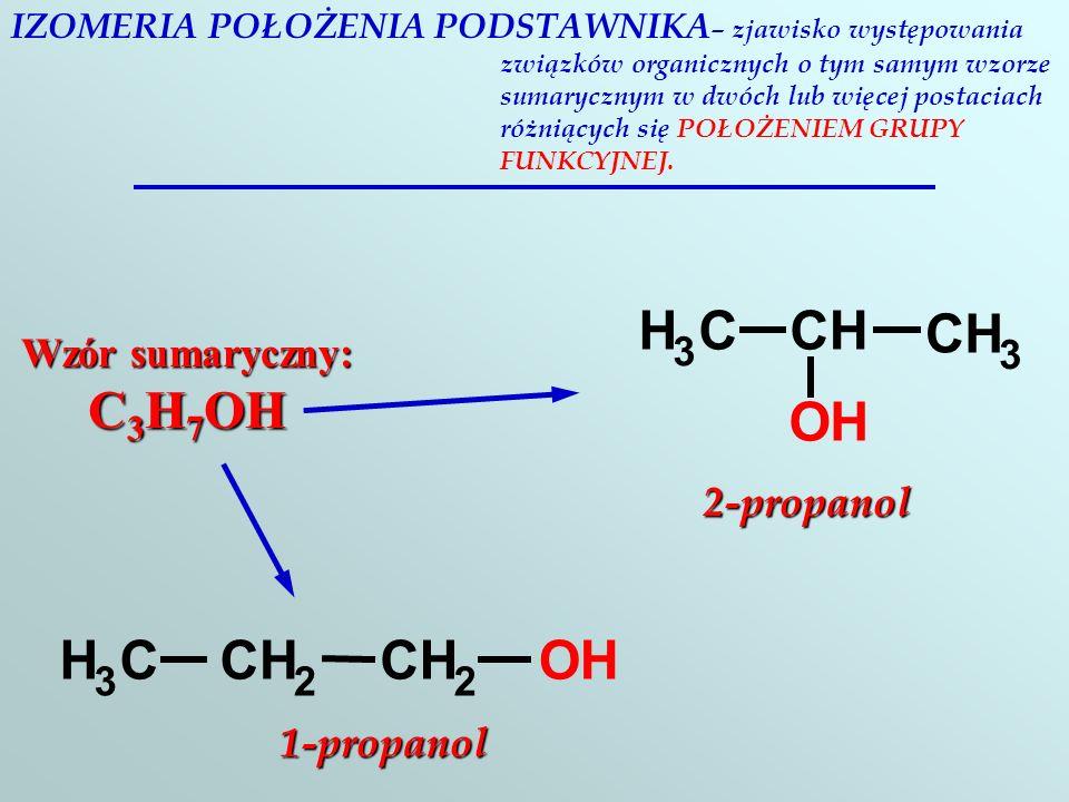 IZOMERIA POŁOŻENIA PODSTAWNIKA – zjawisko występowania związków organicznych o tym samym wzorze sumarycznym w dwóch lub więcej postaciach różniących się POŁOŻENIEM GRUPY FUNKCYJNEJ.