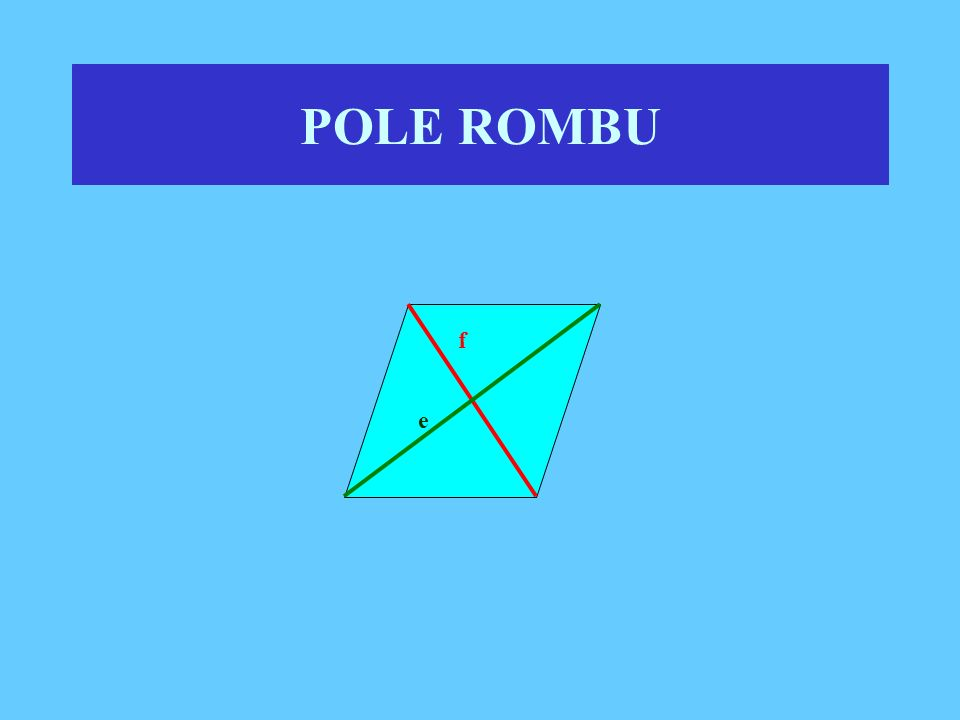 POLE ROMBU h a Pole rombu można policzyć tak, jak pole równoległoboku, czyli jako iloczyn długości boku i długości wysokości poprowadzonej na ten bok.