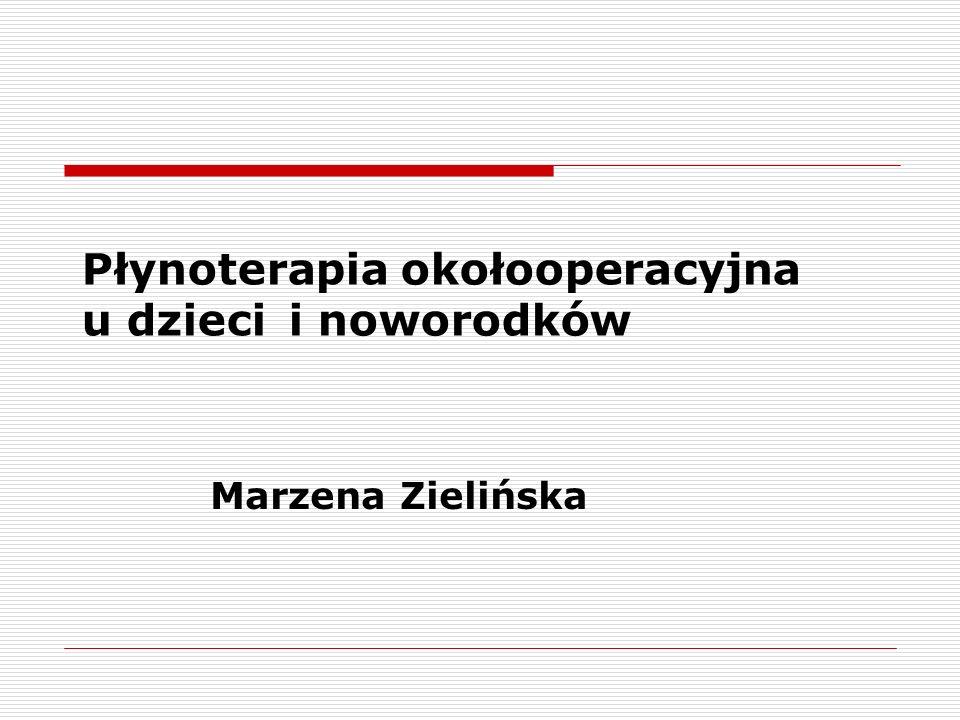 Płynoterapia okołooperacyjna u dzieci i noworodków Marzena Zielińska