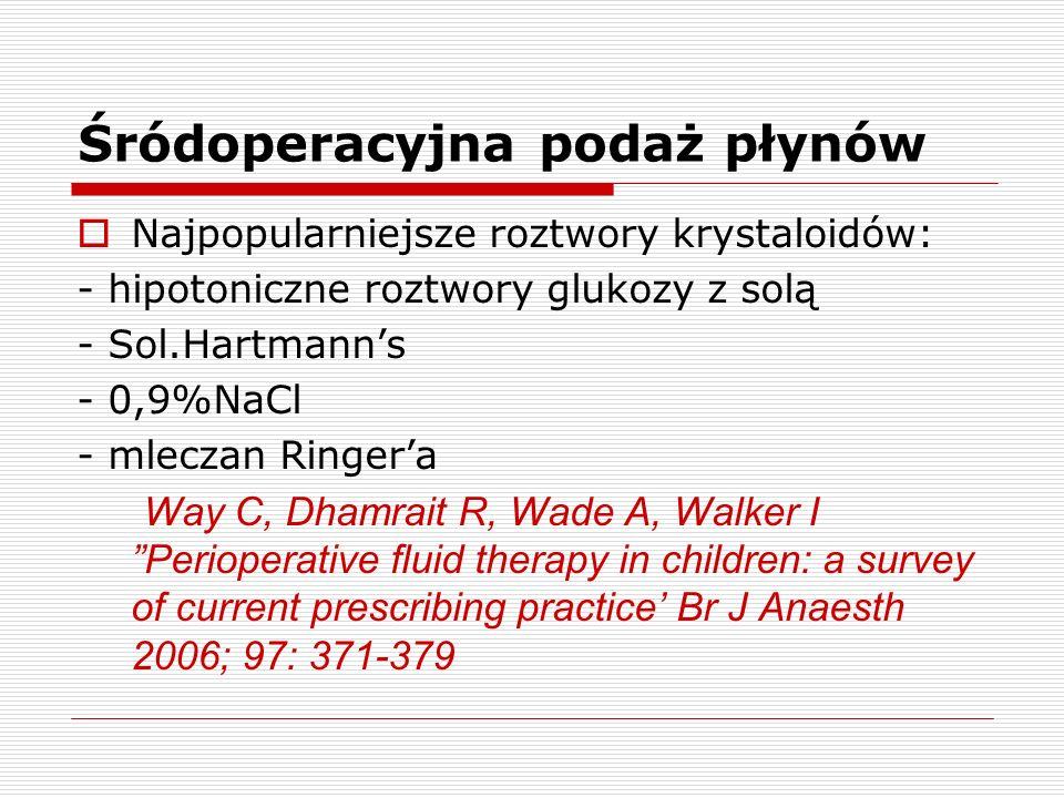 Śródoperacyjna podaż płynów Najpopularniejsze roztwory krystaloidów: - hipotoniczne roztwory glukozy z solą - Sol.Hartmanns - 0,9%NaCl - mleczan Ringe