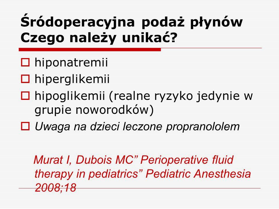 Śródoperacyjna podaż płynów Czego należy unikać? hiponatremii hiperglikemii hipoglikemii (realne ryzyko jedynie w grupie noworodków) Uwaga na dzieci l