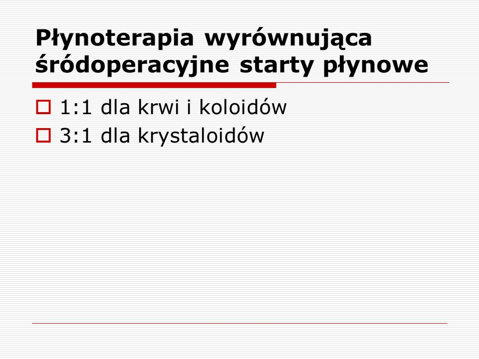 Płynoterapia wyrównująca śródoperacyjne starty płynowe 1:1 dla krwi i koloidów 3:1 dla krystaloidów