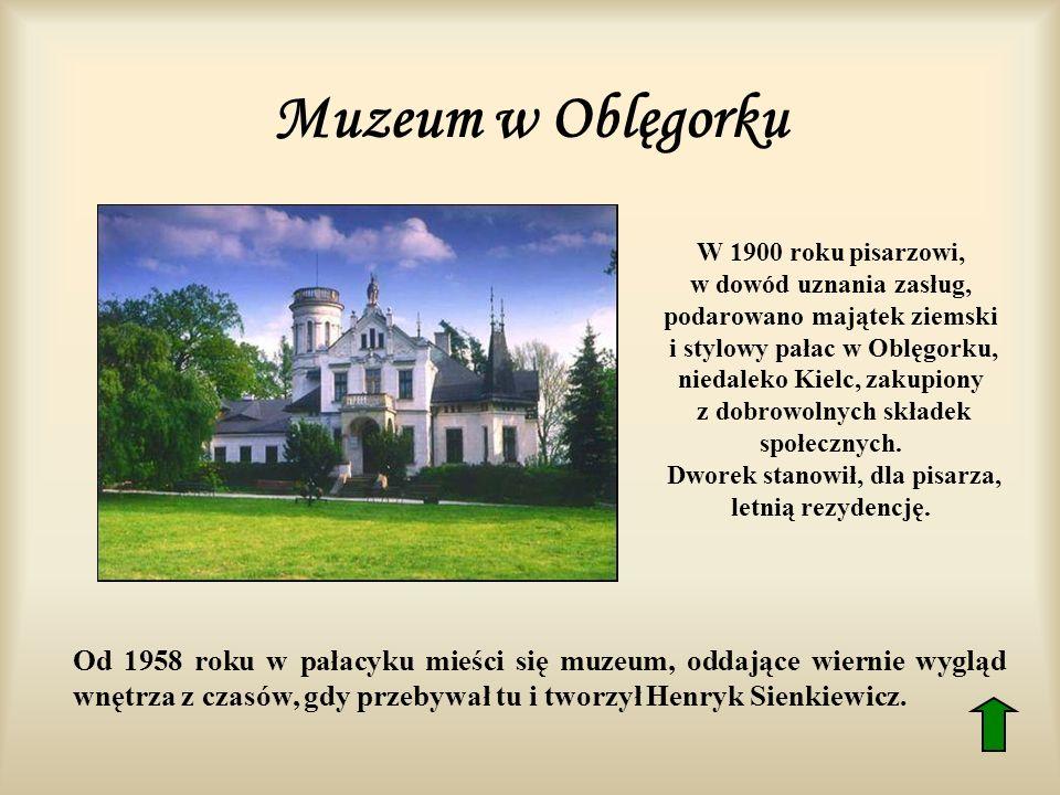 Muzeum w Oblęgorku W 1900 roku pisarzowi, w dowód uznania zasług, podarowano majątek ziemski i stylowy pałac w Oblęgorku, niedaleko Kielc, zakupiony z