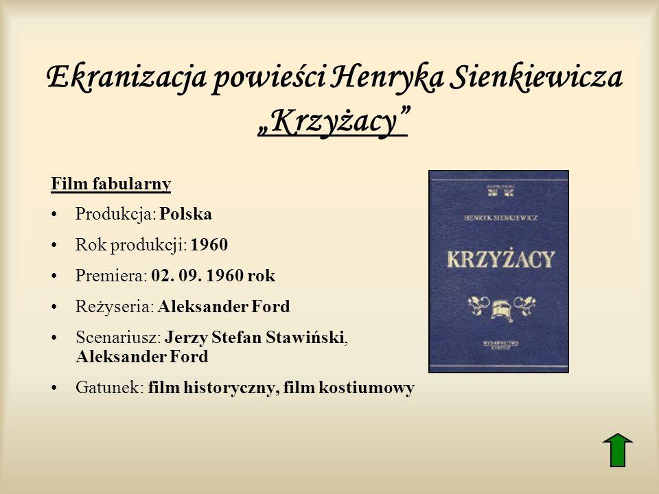 Ekranizacja powieści Henryka Sienkiewicza Krzyżacy Film fabularny Produkcja: Polska Rok produkcji: 1960 Premiera: 02. 09. 1960 rok Reżyseria: Aleksand