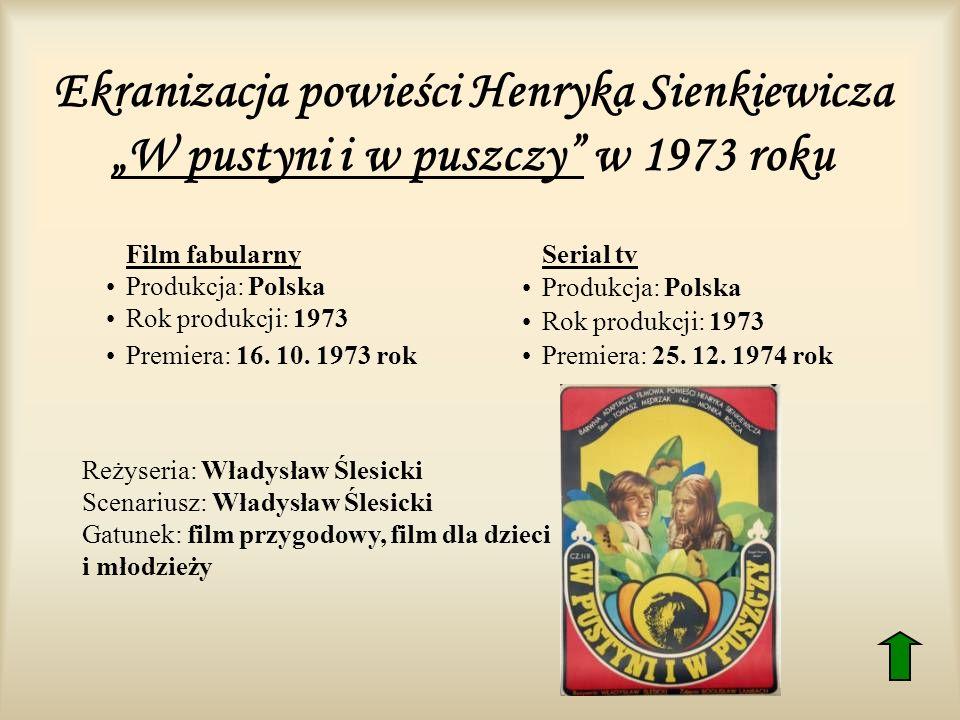 Ekranizacja powieści Henryka Sienkiewicza W pustyni i w puszczy w 1973 roku Film fabularny Produkcja: Polska Rok produkcji: 1973 Premiera: 16. 10. 197