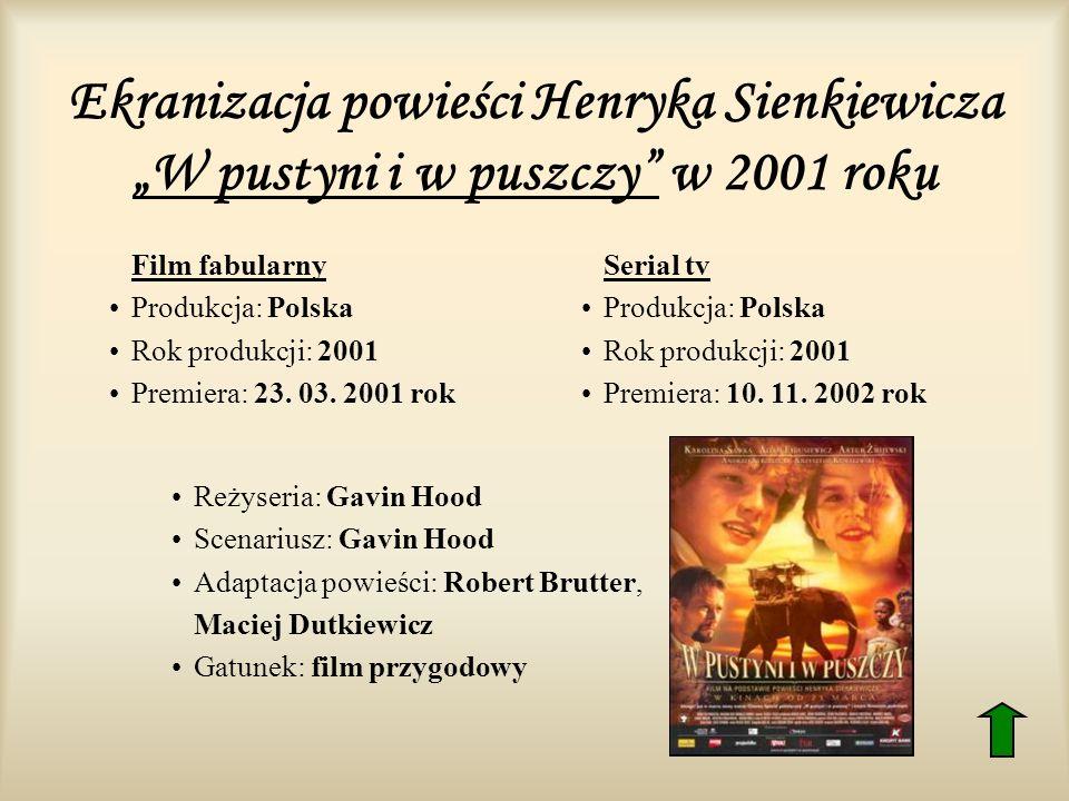 Ekranizacja powieści Henryka Sienkiewicza W pustyni i w puszczy w 2001 roku Film fabularny Produkcja: Polska Rok produkcji: 2001 Premiera: 23. 03. 200