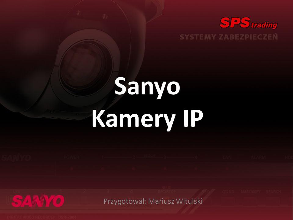 Sanyo Kamery IP Przygotował: Mariusz Witulski