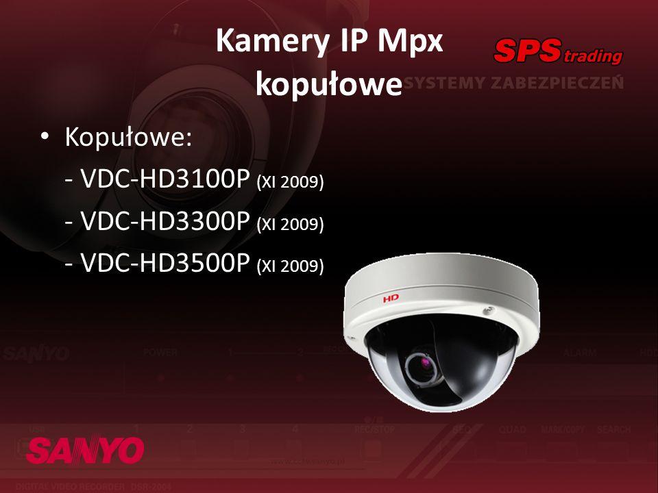 Kamery IP Mpx kopułowe Kopułowe: - VDC-HD3100P (XI 2009) - VDC-HD3300P (XI 2009) - VDC-HD3500P (XI 2009)