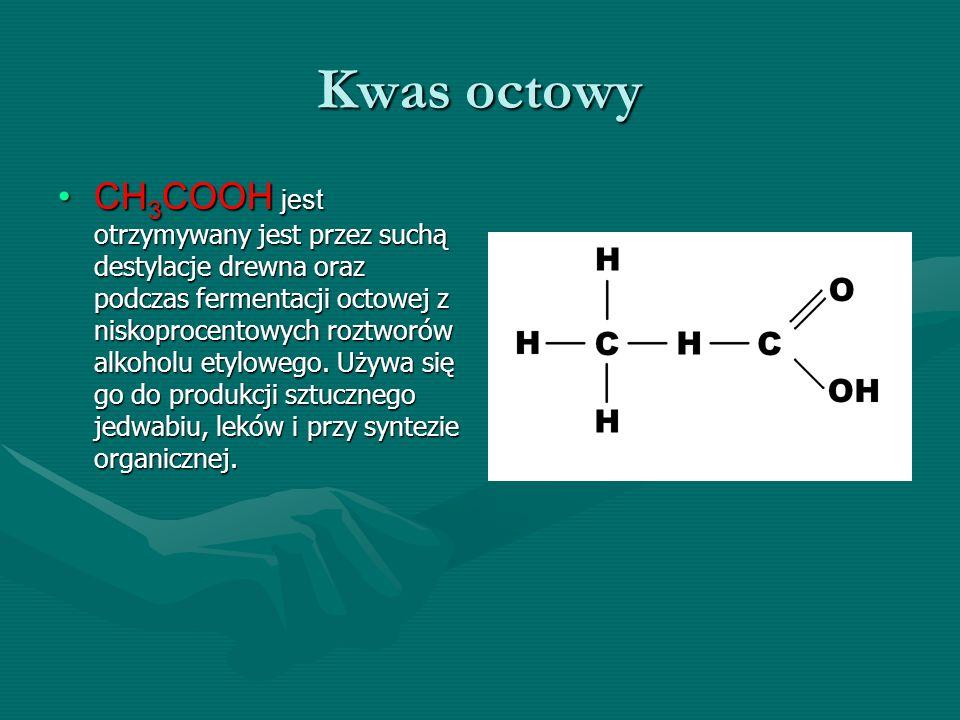 Kwas octowy CH 3 COOH jest otrzymywany jest przez suchą destylacje drewna oraz podczas fermentacji octowej z niskoprocentowych roztworów alkoholu etyl