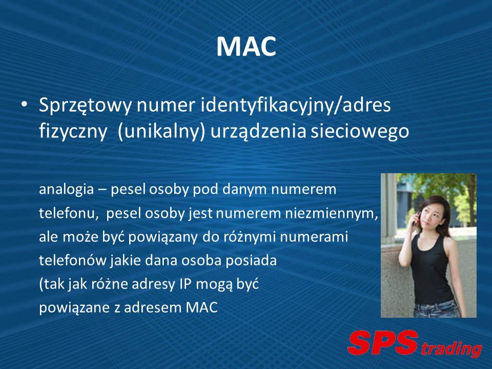 MAC Sprzętowy numer identyfikacyjny/adres fizyczny (unikalny) urządzenia sieciowego analogia – pesel osoby pod danym numerem telefonu, pesel osoby jes