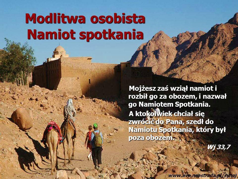Modlitwa osobista Namiot spotkania Mojżesz zaś wziął namiot i rozbił go za obozem, i nazwał go Namiotem Spotkania. A ktokolwiek chciał się zwrócić do